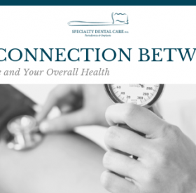 Connection Between Oral Health and Overall Health - Omaha Specialty Dental - Omaha Periodontist